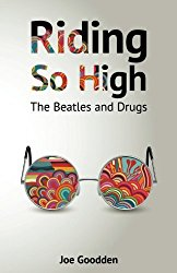 Riding so High the beatles and drugs Joe Goodden