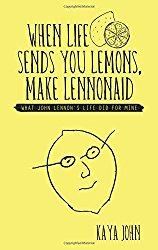 When Life Sends You Lemons, Make LENNONAID: What John Lennon's life did for mine Kaya John