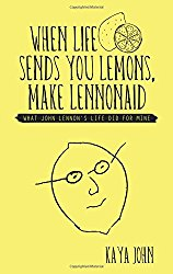 When Life Sends You Lemons, Make LENNONAID: What John Lennon's life did for mine Kaya John