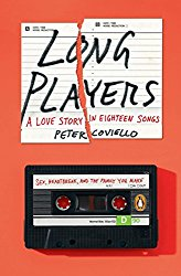 Long Players A Love Story in Eighteen Songs Peter Coviello