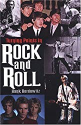 Turning Points in Rock and Roll Hank Bordowitz