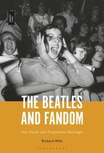 The Beatles and Fandom: Sex, Death and Progressive Nostalgia Richard Mills